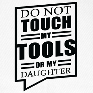 Father / Mother / Daughter: Do Not Touch My Tools - Flexfit Baseball Cap