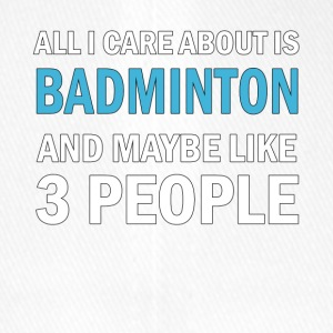 All I Care About is Badminton And Maybe Like 3 - Flexfit basebollkeps