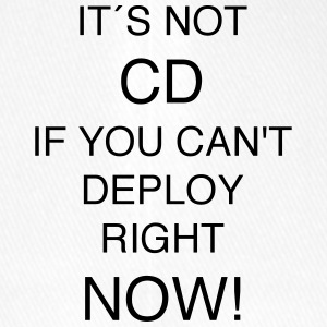 IT'S NOT CD IF YOU can`t DEPLOY RIGHT NOW! - Flexfit Baseball Cap