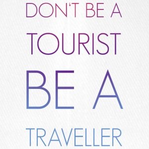 Don't be a tourist be a traveller. - Flexfit Baseballkappe