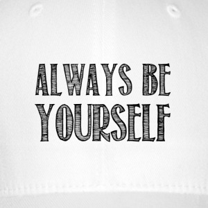 Always be yourself - Casquette Flexfit