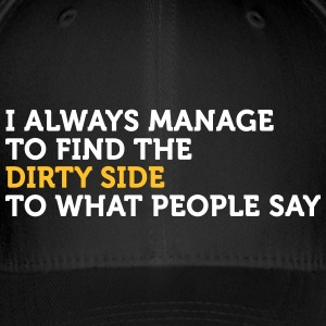 I Always See The Dirty Side Of Things - Flexfit Baseball Cap