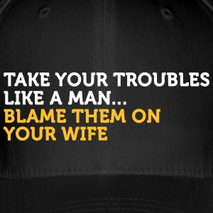 Take It Like A Man. Blame Your Wife! - Flexfit Baseball Cap