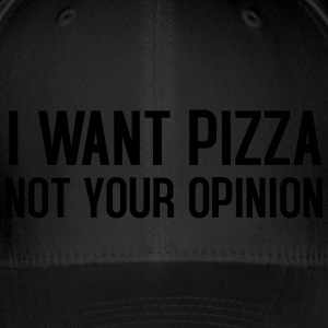 I want pizza not your opinion - Flexfit Baseballkappe
