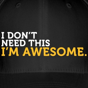 I Do Not Need This. I Am Awesome! - Flexfit Baseball Cap