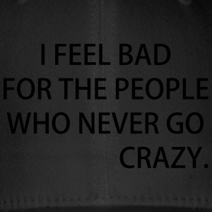 I FEEL BAD FOR THE PEOPLE WHO NEVER GO CRAZY - Flexfit Baseballkappe