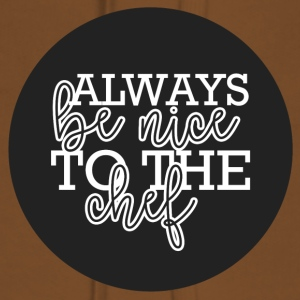 Chef / Chef Cook: Always Be Nice To The Chef - Women's Premium Hoodie