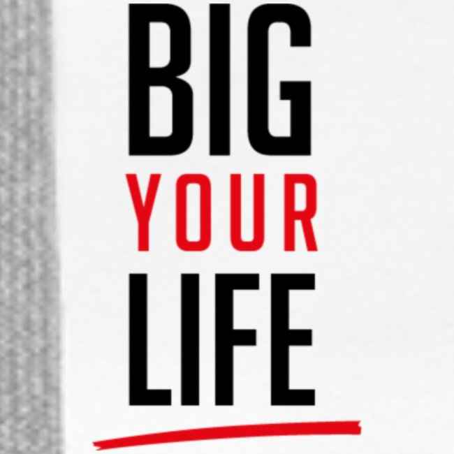 Big Your Life