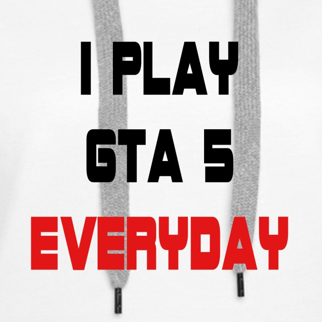 I play GTA 5 Everyday!