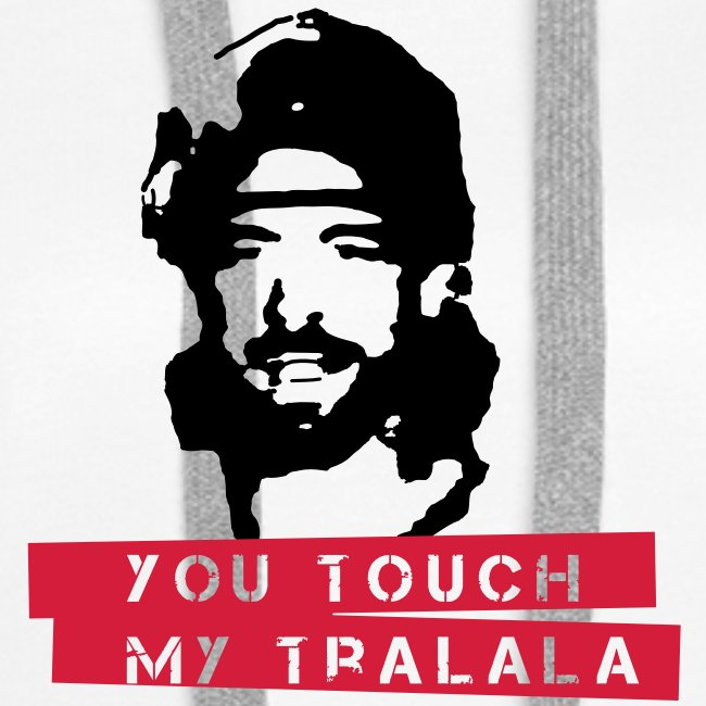 you touch my tralala