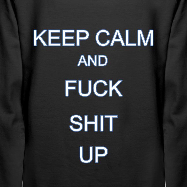 Keep Calm and Fuck Shit Up