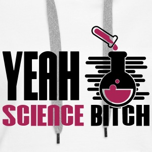Yeah Science Bitch Chemistry - Women's Premium Hoodie