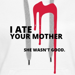 And ate your mother - Women's Premium Hoodie