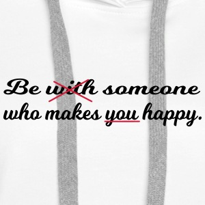 Be someone who makes you happy. - Frauen Premium Hoodie