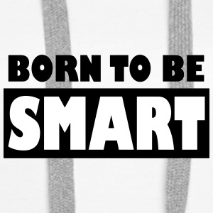 Born to be smart - Sweat-shirt à capuche Premium pour femmes