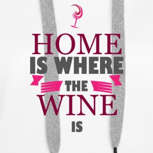 For wine lovers: Home is where the wine is - Women's Premium Hoodie