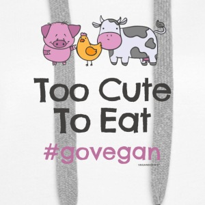 "Vegan Tshirt ""Too Cute at spise #GOVEGAN"" - Dame Premium hættetrøje"