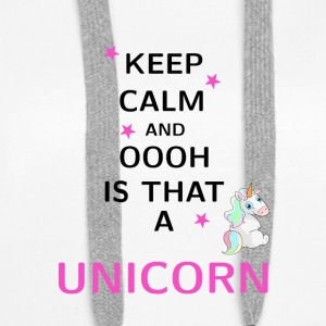 Keep Calm and ooh is that a Unicorn - Women's Premium Hoodie