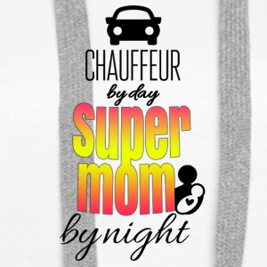 Chauffeur by day super mom by night - Frauen Premium Hoodie