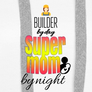 Builder by day super mom by night - Frauen Premium Hoodie