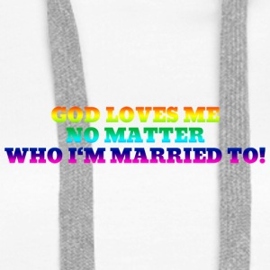 god loves me no matter who i am married to - Frauen Premium Hoodie