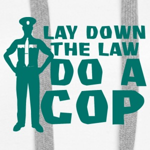 Police: Lay Down The Law Do A Cop - Women's Premium Hoodie