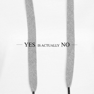 Yes is actually No - Women's Premium Hoodie