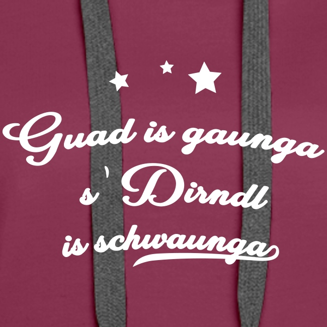 Guad is gaunga s'Dirndl is schwaunga - Frauen Premium Hoodie
