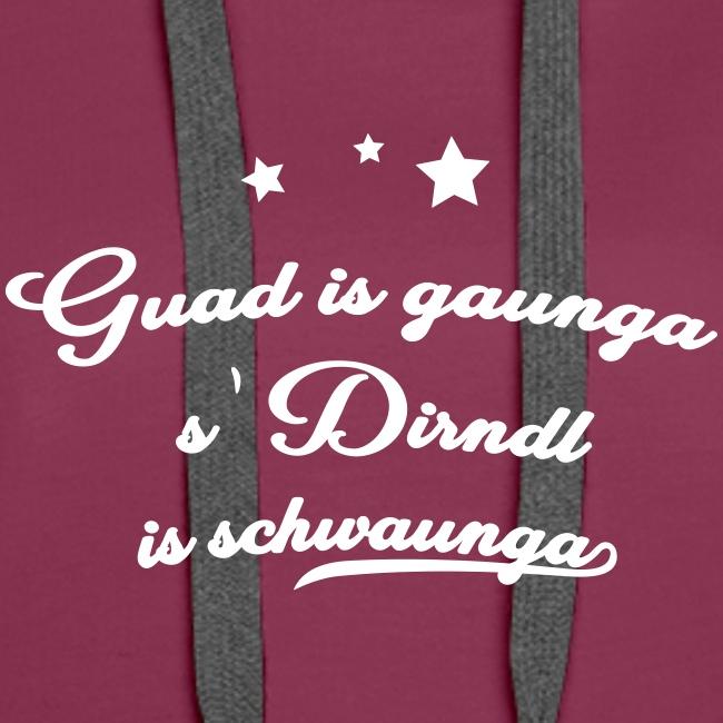 Vorschau: Guad is gaunga s'Dirndl is schwaunga - Frauen Premium Hoodie
