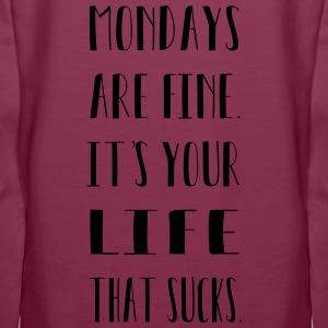Mondays are finde. It´s your life that sucks. - Frauen Premium Hoodie