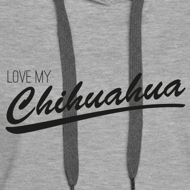 Love my Chihuahua - Black Edition
