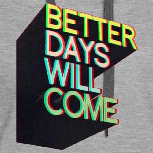 Better days will come - Frauen Premium Hoodie
