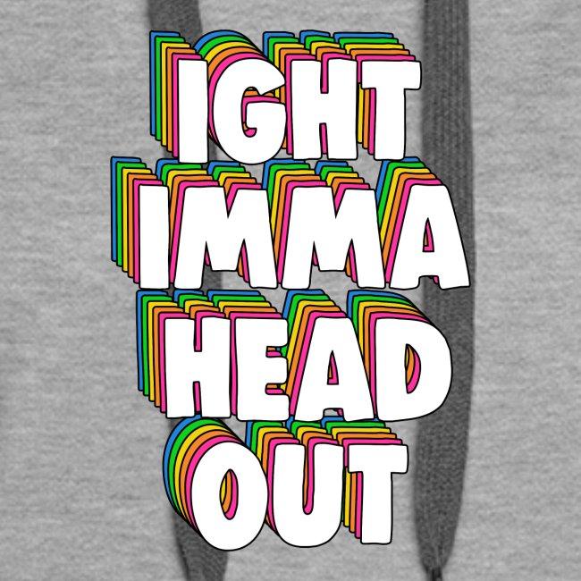 Ight Imma Head Out Meme