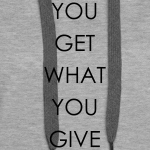 You get what you give - Frauen Premium Hoodie