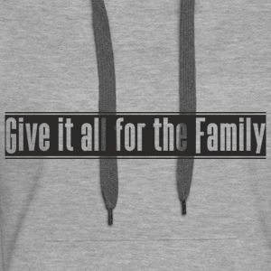 Give_it_all_for_the_Family design - Dame Premium hættetrøje