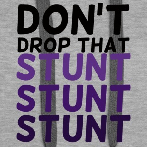 Cheerleader: Do not Drop That stunt stunt stunt - Vrouwen Premium hoodie