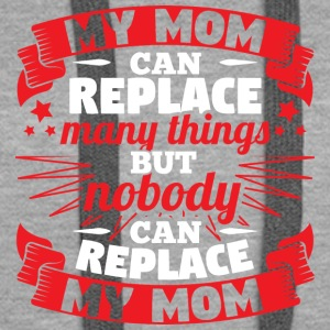 MY MOM CAN REPLACE MANY THINGS - Women's Premium Hoodie