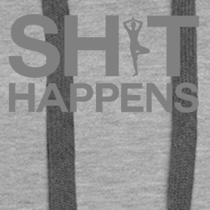 Shit Happens - Yoga - Women's Premium Hoodie