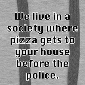 Pizza before the police... - Vrouwen Premium hoodie