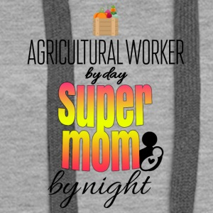 Agricultural worker by day and super mom by night - Frauen Premium Hoodie