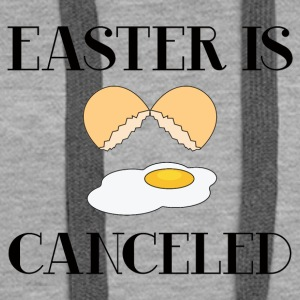 Easter / Easter Bunny: Easter Is Canceled - Women's Premium Hoodie