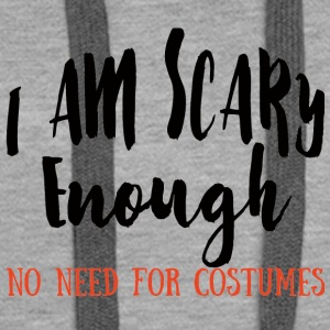 Halloween: I Am Scary Enough. No Need For Costumes - Women's Premium Hoodie