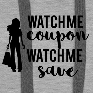 Couponing / Gifts: Watch me Coupon ... - Women's Premium Hoodie