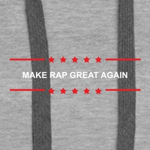 Make Rap Great Again - Frauen Premium Hoodie