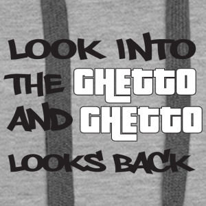 Look into the Ghetto and Ghetto looks back! - Women's Premium Hoodie