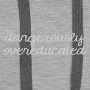 High School / Graduation: Dangerously Overeducated - Dame Premium hættetrøje
