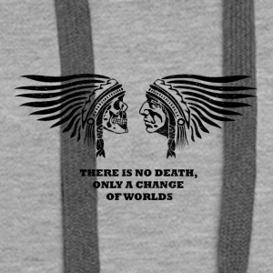 there is no death, only a change of worlds - Frauen Premium Hoodie