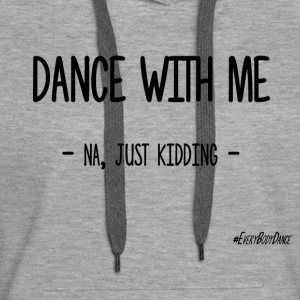 DANCE WITH ME - Women's Premium Hoodie
