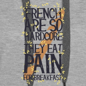 French are so hard ...., they eat pain for breakfas - Women's Premium Hoodie