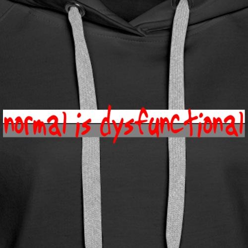 normal is dysfunctional - Frauen Premium Hoodie